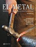 El metal: Técnicas de conformado, forja y soldadura (Artes & Oficios)