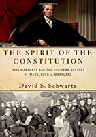 The Spirit of the Constitution: John Marshall and the 200-Year Odyssey of McCulloch v. Maryland