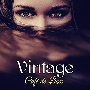 Vintage Café de Luxe – Soft & Smooth Easy Jazz Lounge for Vintage Sensual Café