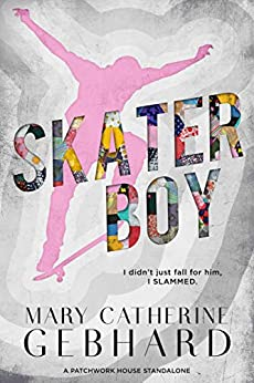 Skater Boy: A Patchwork House Standalone by [Mary Catherine Gebhard]