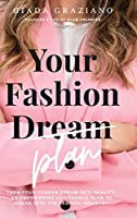 Your Fashion [Dream] Plan: Turn your career dream into reality. An empowering actionable plan to break into the fashion industry.