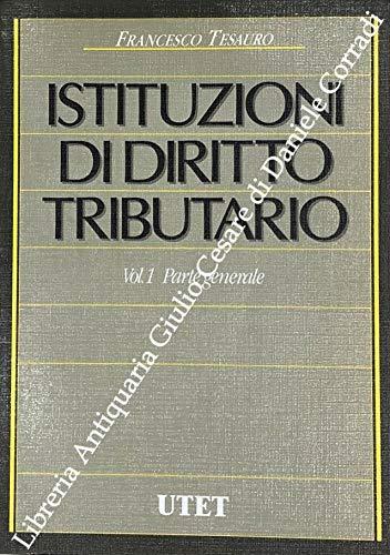 Istituzioni di diritto tributario. Vol. I - Parte generale