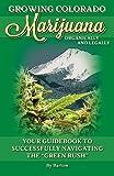 Growing Colorado Marijuana - Your Guidebook to Successfully Navigating the