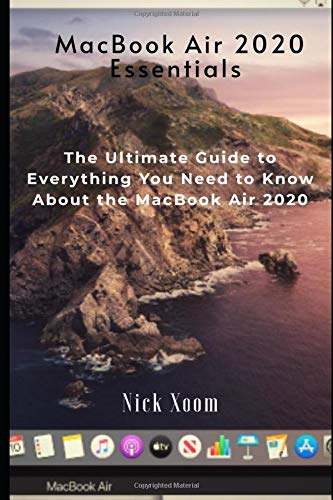 MacBook Air 2020 Essentials: The Ultimate Guide to Everything You Need to Know About the MacBook Air 2020 [Paperback] Xoom, Nick