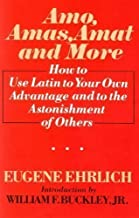 Amo, Amas, Amat, and More: How to Use Latin to Your Own Advantage and to the Astonishment of Others by Eugene H. Ehrlich (1985-05-03)