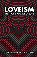 Loveism: The Study & Practice of Love