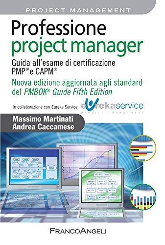 Professione project manager. Guida all'esame di certificazione PMP e CAPM . Nuova edizione 2013 aggiornata agli standard del PMBOK Guide Fifth Edition (Italian Edition)