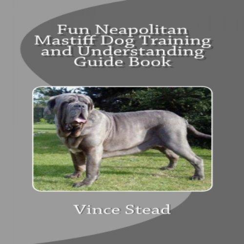 Fun Neapolitan Mastiff Dog Training and Understanding Guide Book audiobook cover art
