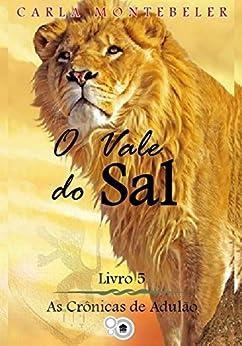 O Vale do Sal (As Crônicas de Adulão Livro 5) por [Carla Montebeler]