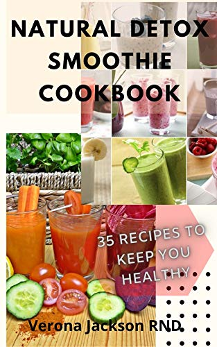NATURAL DETOX SMOOTHIE COOKBOOK : 35 DETOX FOR WEIGHTLOSS RECIPES TO KEEP YOU HEALTHY