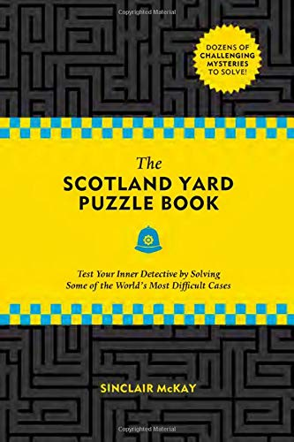 The Scotland Yard Puzzle Book: Test Your Inner Detective by Solving Some of the World\'s Most Difficult Cases