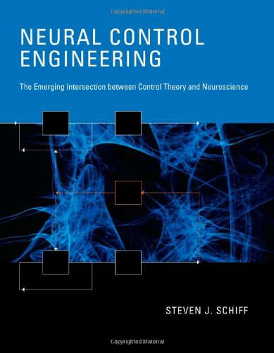 Neural Control Engineering: The Emerging Intersection between Control Theory and Neuroscience (Computational Neuroscienc