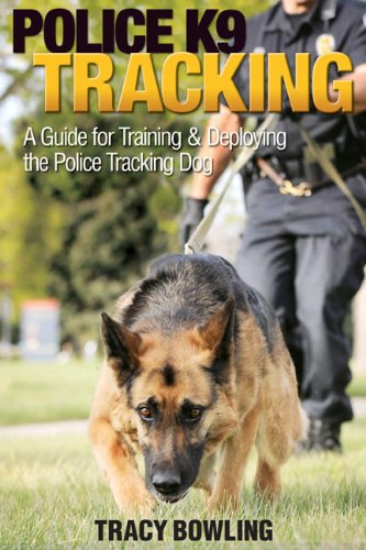 Police K9 Tracking: A Guide for Training & Deploying the Police Tracking Dog