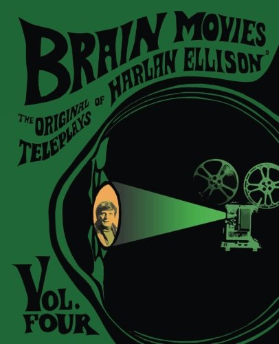 Brain Movies: The Original Teleplays of Harlan Ellison, Volume Four (Standard Edition): 4