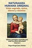 Naturaleza Humana Original: Valor sagrado, unico, eterno y cosmico: 1 (Valores y...