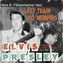 Last Train to Memphis: Elvis Presley Biographie