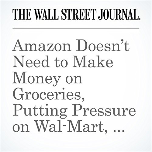 Amazon Doesn't Need to Make Money on Groceries, Putting Pressure on Wal-Mart, Kroger audiobook cover art