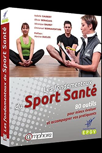 Les fondamentaux du sport santé: 80 outils pour mieux évaluer et accompagner vos pratiquants