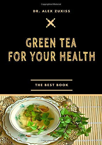 51NGyOIppWL - Green Tea for your health: Cancer Prevention - Healthy Heart - Controlling Blood Sugar - Healthy Joints - Weight Loss - Memory Improvement - ... Infections - Healthy Teeth - Anti-Aging