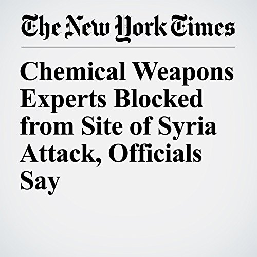 Chemical Weapons Experts Blocked from Site of Syria Attack, Officials Say copertina