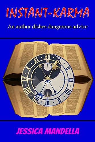 Instant Karma: An author dishes dangerous advice (English Edition)
