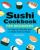2. Sushi Cookbook for Beginners: 100 Step-By-Step Recipes to Make Sushi at Home
