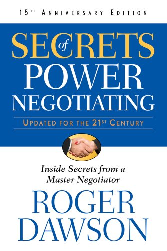 Compare Textbook Prices for Secrets of Power Negotiating,15th Anniversary Edition: Inside Secrets from a Master Negotiator Third Edition,Revised Edition ISBN 8601200663044 by Dawson, Roger