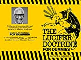 The Lucifer Doctrine For Dummies : A Comprehensive Manual Illustrating Correct Thought In The Luciferian Satanic Demonic Society