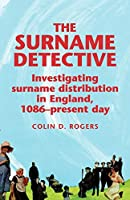 The Surname Detective: Investigating Surname Distribution in England, 1086-Present Day