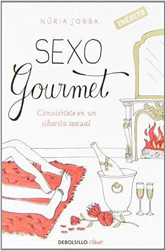 Sexo gourmet: Conviértete en un sibarita sexual (Clave)