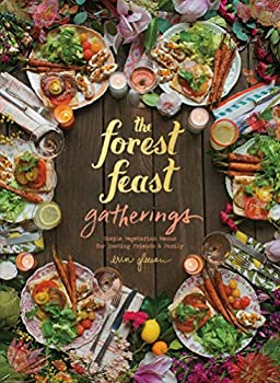 The Forest Feast Gatherings  Simple Vegetarian Menus for Hosting Friends & Family