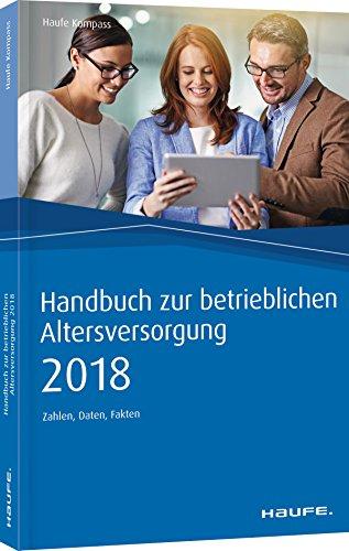 Handbuch zur betrieblichen Altersversorgung 2018: Zahlen, Daten, Fakten (Haufe Kompass)
