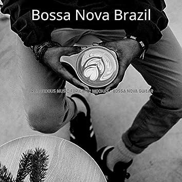Tremendous Music for Caffe Mochas - Bossa Nova Guitar