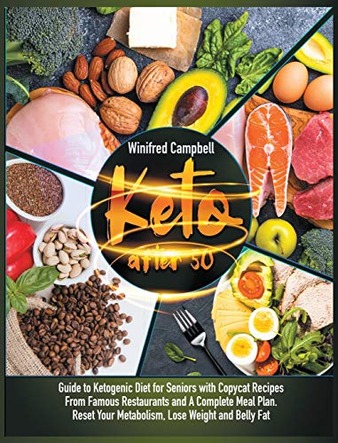 Keto After 50: Guide to Ketogenic Diet for Seniors with Copycat Recipes...