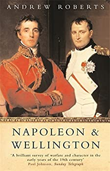 Napoleon and Wellington by Andrew Roberts 2012-10-01