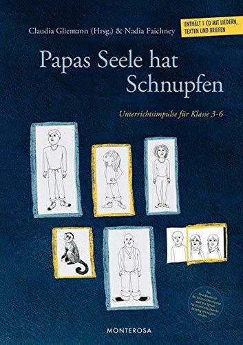 Papas Seele hat Schnupfen: Unterrichtsimpulse für Klasse 3-6: Unterrichtsimpulse fr Klasse 3-6