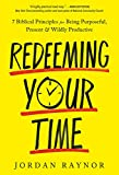 Redeeming Your Time: 7 Biblical Principles for Being Purposeful, Present, and Wildly Productive