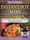 The 30-Minute Instant Pot Mini Cookbook: Quick and Delicious 3-Quart Pressure Cooker Recipes