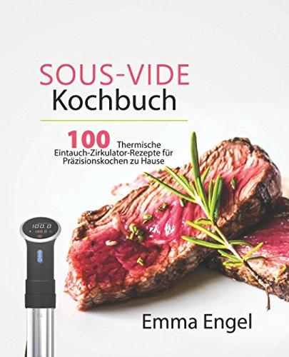 Sous-Vide Kochbuch: 100 Thermische Eintauch-Zirkulator-Rezepte für Präzisionskochen zu Hause