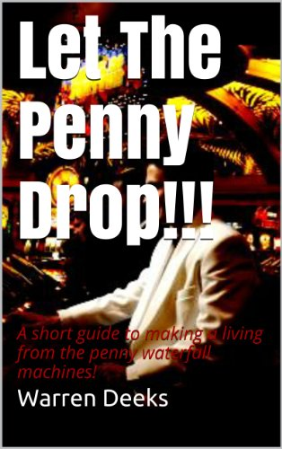 Let The Penny Drop: A Short Guide to Making a Living From the Penny Waterfall Machines (English Edition)
