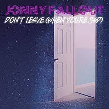 Don't Leave (When You're Sad)