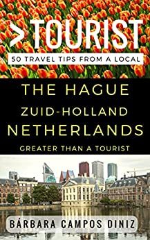 Greater Than a Tourist – The Hague Zuid-Holland Netherlands: 50 Travel Tips from a Local by [Bárbara Campos Diniz, Greater Than a Tourist]