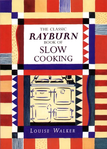 The Classic Rayburn Book of Slow Cooking (Aga and Range Cookbooks)
