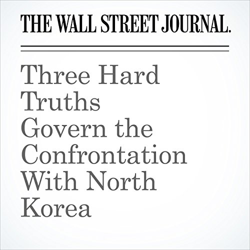 Three Hard Truths Govern the Confrontation With North Korea audiobook cover art