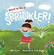 Childrens Book: I Want To Be a Sprinkler