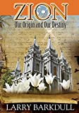 The Pillars of Zion Series - Zion-Our Origin and Our Destiny (Book 1) (Volume 1)