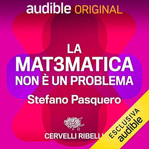 Amazon Com La Matematica Non E Un Problema Serie Completa La Matematica Non E Un Problema 1 13 Audible Audio Edition Stefano Pasquero Stefano Pasquero Audible Originals Audible Audiobooks