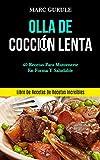 Olla De Cocción Lenta: 40 Recetas para mantenerte en forma y saludable (Libro de recetas de recetas increíbles)