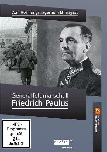 Generalfeldmarschall Friedrich Paulus - Vom Hoffnungsträger zum Ehrengast