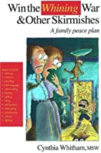 Win the Whining War & Other Skirmishes: A Family Peace Plan